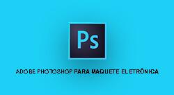 Photoshop para maquete eletrônica